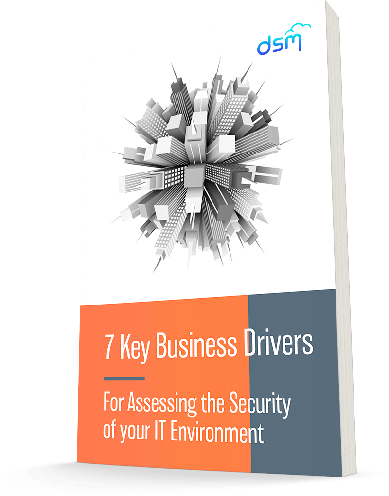 7 Key Business Drivers For Assessing the Security of Your IT Environment