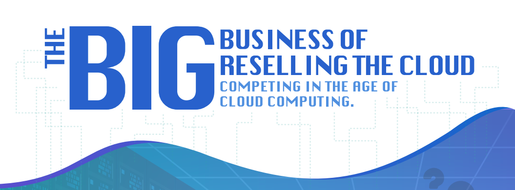 The Big Business of Reselling Cloud Services [Infographic] - Featured Image
